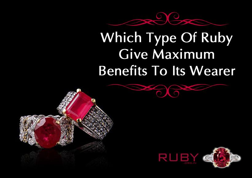 Which Type Of Ruby Gives Maximum Benefits To Its Wearer